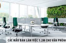 Các mẫu bàn làm việc 1.2m cho văn phòng diện tích 95m2